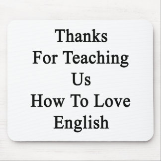 Thanks For Teaching Us How To Love English Mouse Pad
