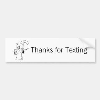"""""""Thanks For Texting"""" -people makin' bad decisions Bumper Sticker"""