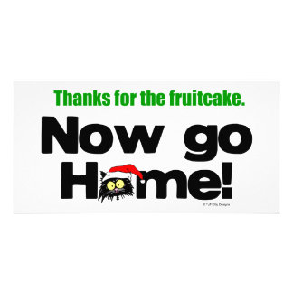 """Thanks for the Fruitcake...Now GO HOME!"" Customized Photo Card"