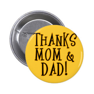 THANKS MOM and DAD! Tshirt or Gift Product Pin