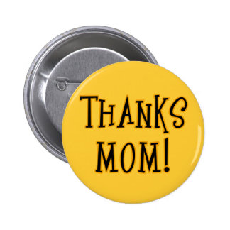 THANKS MOM Tshirt or Gift Product Pinback Button