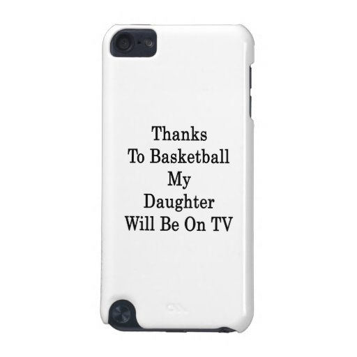 Thanks To Basketball My Daughter Will Be On TV iPod Touch 5G Cover