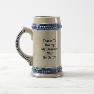 Thanks To Boxing My Daughter Will Be On TV 18 Oz Beer Stein