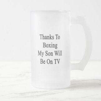 Thanks To Boxing My Son Will Be On TV Frosted Glass Mug