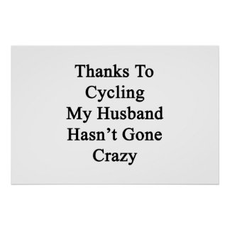 Thanks To Cycling My Husband Hasn't Gone Crazy Poster