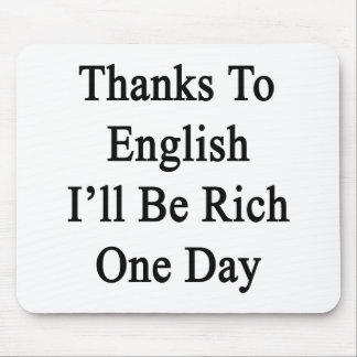 Thanks To English I'll Be Rich One Day Mouse Pad