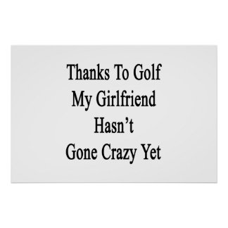 Thanks To Golf My Girlfriend Hasn't Gone Crazy Yet Poster