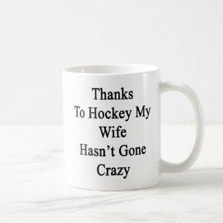 Thanks To Hockey My Wife Hasn't Gone Crazy Coffee Mug
