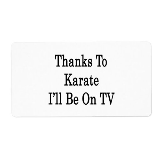 Thanks To Karate I'll Be On TV Shipping Label