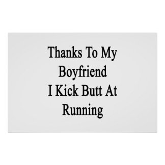 Thanks To My Boyfriend I Kick Butt At Running Poster