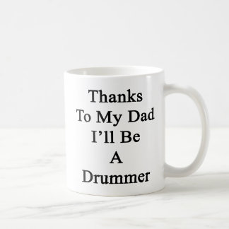 Thanks To My Dad I'll Be A Drummer Classic White Coffee Mug