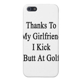 Thanks To My Girlfriend I Kick Butt At Golf iPhone 5 Cases