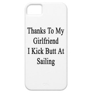 Thanks To My Girlfriend I Kick Butt At Sailing Case For The iPhone 5