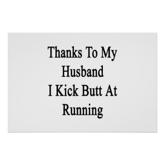 Thanks To My Husband I Kick Butt At Running Poster