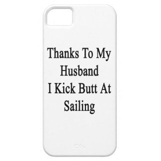 Thanks To My Husband I Kick Butt At Sailing iPhone 5 Cases