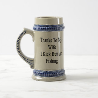 Thanks To My Wife I Kick Butt At Fishing Beer Stein