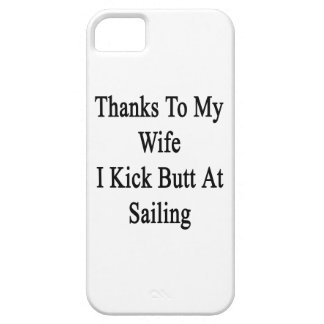 Thanks To My Wife I Kick Butt At Sailing Case For The iPhone 5