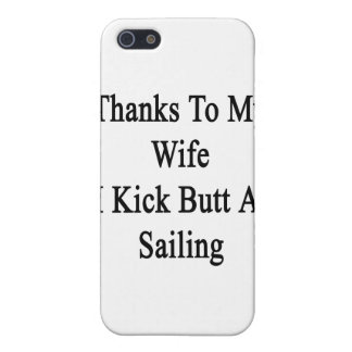 Thanks To My Wife I Kick Butt At Sailing Cover For iPhone 5/5S