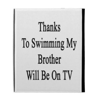Thanks To Swimming My Brother Will Be On TV iPad Folio Cover