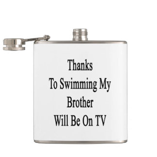 Thanks To Swimming My Brother Will Be On TV Hip Flasks