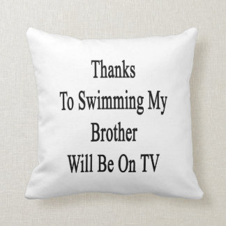 Thanks To Swimming My Brother Will Be On TV Pillow