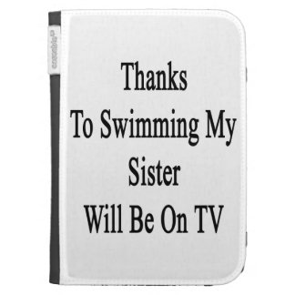 Thanks To Swimming My Sister Will Be On TV Kindle 3 Case