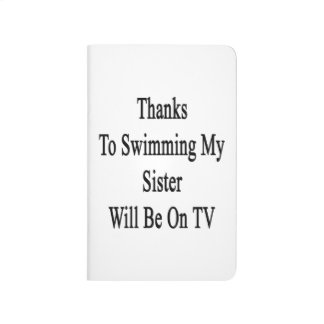 Thanks To Swimming My Sister Will Be On TV Journal