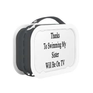 Thanks To Swimming My Sister Will Be On TV Yubo Lunch Boxes