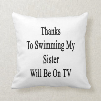 Thanks To Swimming My Sister Will Be On TV Throw Pillows