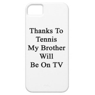 Thanks To Tennis My Brother Will Be On TV iPhone 5 Cases