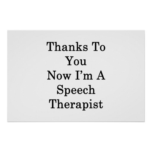 Thanks To You Now I'm A Speech Therapist Poster