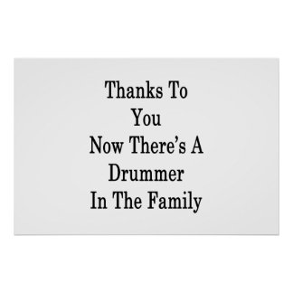 Thanks To You Now There's A Drummer In The Family Poster