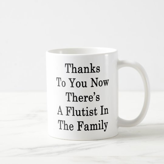 Thanks To You Now There's A Flutist In The Family Coffee Mug
