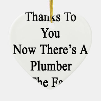 Thanks To You Now There's A Plumber In The Family. Ceramic Ornament