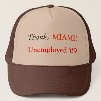 Thanks, Unemployed '09, MIAMI! Trucker Hat