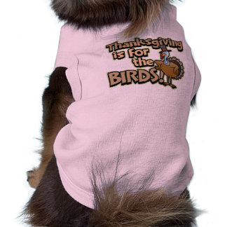 Thanksgiving Is For The Birds Dog T-Shirt