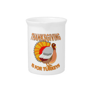 Thanksgiving Is For Turkeys Beverage Pitchers