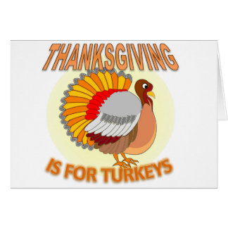 Thanksgiving Is For Turkeys Card