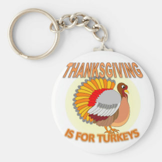 Thanksgiving Is For Turkeys Keychain