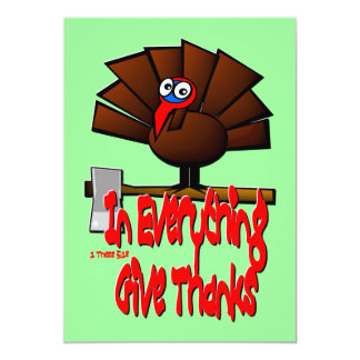 """Thanksgiving Turkey - In EVERYTHING Give Thanks 5"""" X 7"""" Invitation Card"""