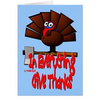 Thanksgiving Turkey - In EVERYTHING Give Thanks Greeting Card