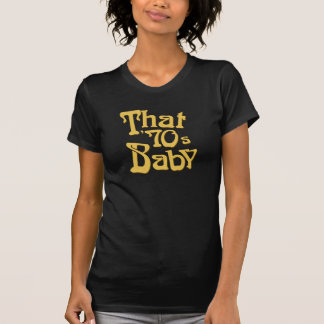 """That '70s Baby"" T-Shirt"