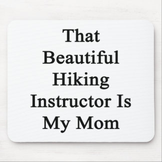 That Beautiful Hiking Instructor Is My Mom Mouse Pad