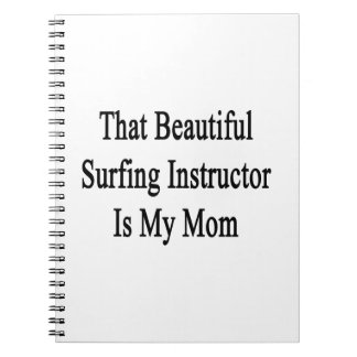 That Beautiful Surfing Instructor Is My Mom Spiral Notebook