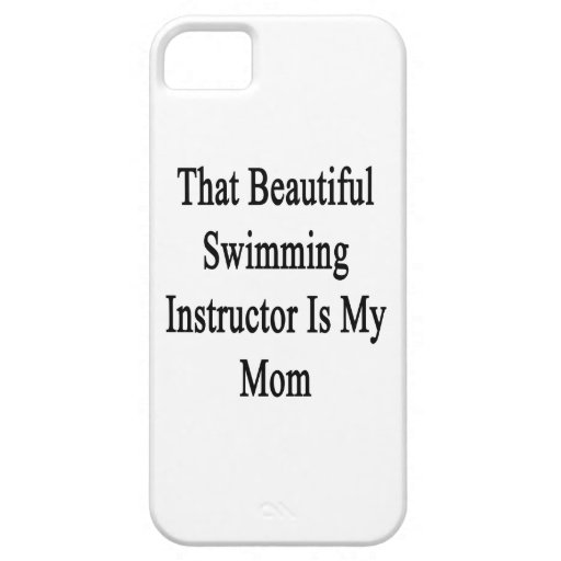 That Beautiful Swimming Instructor Is My Mom Case For iPhone 5/5S