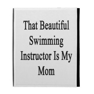 That Beautiful Swimming Instructor Is My Mom iPad Folio Covers
