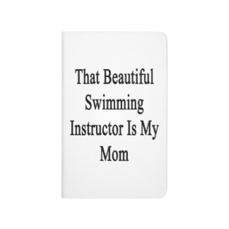 That Beautiful Swimming Instructor Is My Mom Journals