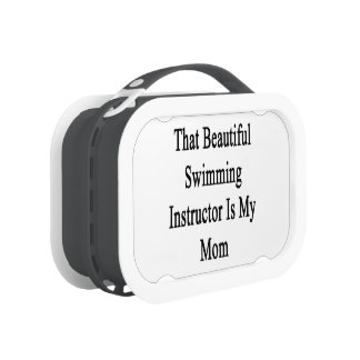 That Beautiful Swimming Instructor Is My Mom Lunch Boxes