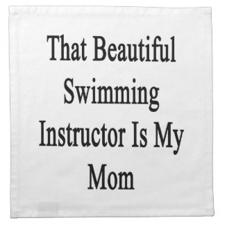 That Beautiful Swimming Instructor Is My Mom Cloth Napkins