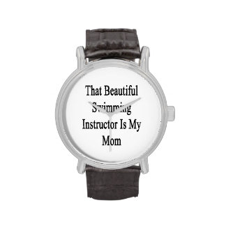 That Beautiful Swimming Instructor Is My Mom Wristwatch